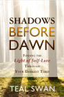 Shadows Before Dawn: Finding the Light of Self-Love Through Your Darkest Times Cover Image