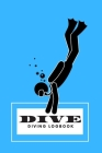 Dive Diving Logbook: Scuba Diving Log Book, 100 Pages, 100 Dives, Detailed Scuba Dive Log Book for Beginners and Experienced Divers. Cover Image