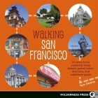 Walking San Francisco: 30 savvy tours exploring the CityAEs distinctive enclaves, colorful history, and back alley intrigues Cover Image