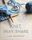 Knit, Pray, Share: Over 50 Creative Projects You Can Make to Bless Others Cover Image