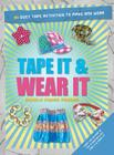 Tape It & Wear It: 60 Duct-Tape Activities to Make and Wear Cover Image