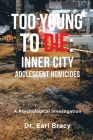 Too Young To Die: Inner City Adolescent Homicides: A Psychological Investigation Cover Image