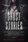 Ghost Stories: True crimes, Paranormal stories, Demon encounters, poltergeist & unsolved cases. Cover Image