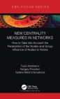 New Centrality Measures in Networks: How to Take Into Account the Parameters of the Nodes and Group Influence of Nodes to Nodes Cover Image