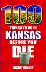 100 Things to Do in Kansas Before You Die Cover Image