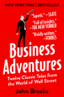 Business Adventures: Twelve Classic Tales from the World of Wall Street Cover Image