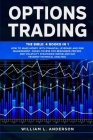Options Trading: The Bible: 4 books in 1 Make Money with Financial Leverage and Risk Management. Crash Course for Beginners, Pricing an Cover Image