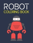 Robot Coloring Book: Simple Robot Coloring Book For Toddlers 2-4 Years Cover Image
