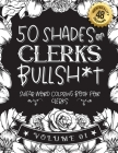 50 Shades of clerks Bullsh*t: Swear Word Coloring Book For clerks: Funny gag gift for clerks w/ humorous cusses & snarky sayings clerks want to say Cover Image