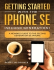 Getting Started With the iPhone SE (Second Generation): A Newbies Guide to the Second-Generation SE iPhone Cover Image