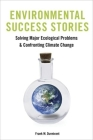 Environmental Success Stories: Solving Major Ecological Problems and Confronting Climate Change Cover Image