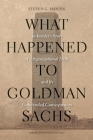What Happened to Goldman Sachs?: An Insider's Story of Organizational Drift and Its Unintended Consequences Cover Image