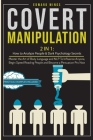 Covert Manipulation: 2 In 1: How to Analyze People and Dark Psychology Secrets. Master the Art of Body Language and NLP To Influence Anyone Cover Image