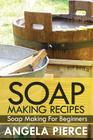 Soap Making Recipes: Soap Making for Beginners Cover Image