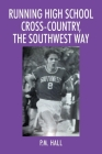 Running High School Cross-Country, The Southwest Way Cover Image