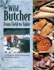 The Wild Butcher: From Field to Table Cover Image