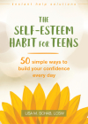 The Self-Esteem Habit for Teens: 50 Simple Ways to Build Your Confidence Every Day (Instant Help Solutions) Cover Image