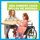 MIS Amigos Usan Sillas de Ruedas (My Friend Uses a Wheelchair) Cover Image