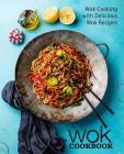 Wok Cookbook: Wok Cooking with Delicious Wok Recipes Cover Image