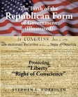 The Birth of the Republican Form of Government: Protecting Life, Liberty, and the Pursuit of Happiness (Illustrated) Cover Image