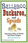 Ballyhoo, Buckaroo, and Spuds: Ingenious Tales of Words and Their Origins Cover Image