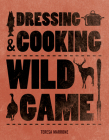 Dressing & Cooking Wild Game (Complete Meat) Cover Image