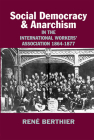 Social-democracy and Anarchism in the International Workers' Association, 1864-1877 Cover Image