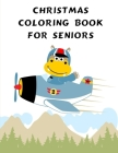 Christmas Coloring Book For Seniors: Coloring Pages with Funny, Easy Learning and Relax Pictures for Animal Lovers Cover Image