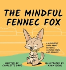 The Mindful Fennec Fox: A Children's Book About Patience, Slowing Down, and Balance Cover Image