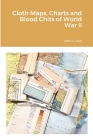 Cloth Maps, Charts and Blood Chits of World War II Cover Image