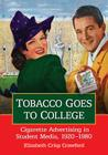 Tobacco Goes to College: Cigarette Advertising in Student Media, 1920-1980 Cover Image