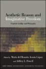 Aesthetic Reason and Imaginative Freedom: Friedrich Schiller and Philosophy Cover Image