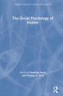 The Social Psychology of Humor (Current Issues in Social Psychology) Cover Image