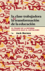 La Clase Trabajadora Y La Transformación de la Educación: El Fraude de la Reforma Educativa Bajo El Capitalismo = The Working Class and Transformation (Fraude la Reforma Educativa Bajo el Capitalismo) Cover Image
