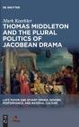 Thomas Middleton and the Plural Politics of Jacobean Drama Cover Image