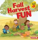 Fall Harvest Fun (Fall Fun (Early Bird Stories (TM))) Cover Image