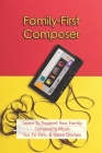 Family-First Composer: Learn To Support Your Family Composing Music For TV, Film, & Video Games: Introduction To Music Composition Cover Image