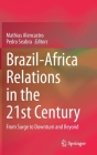Brazil-Africa Relations in the 21st Century: From Surge to Downturn and Beyond Cover Image