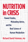 Nutrition in Crisis: Flawed Studies, Misleading Advice, and the Real Science of Human Metabolism Cover Image