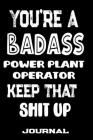 You're A Badass Power Plant Operator Keep That Shit Up: Blank Lined Journal To Write in - Funny Gifts For Power Plant Operator Cover Image