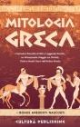 Mitologia Greca: L'esclusiva Raccolta di Miti e Leggende Greche, un Affascinante Viaggio tra divinità, titani e mostri sacri dell'antic Cover Image