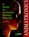 Animatronics: Guide to Holiday Displays Cover Image