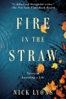 Fire in the Straw: Notes on Inventing a Life Cover Image
