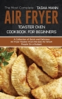 The Most Complete Air Fryer Toaster Oven Cookbook for Beginners: A Collection of Quick and Delicious Air Fryer Toaster Oven Recipes for Smart People O Cover Image