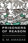 Prisoners of Reason: Game Theory and Neoliberal Political Economy Cover Image
