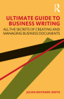 Ultimate Guide to Business Writing: All the Secrets of Creating and Managing Business Documents Cover Image