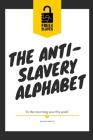 The Anti-Slavery Alphabet: Alphabet written in verse for children Cover Image