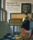 Masters of the Everyday: Dutch Artists in the Age of Vermeer Cover Image