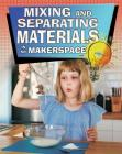 Mixing and Separating Materials in My Makerspace (Matter and Materials in My Makerspace) Cover Image