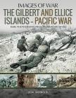 The Gilbert and Ellice Islands - Pacific War (Images of War) Cover Image